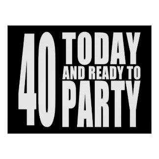 Funny 40th Birthdays : 40 Today and Ready to Party Poster