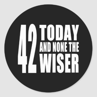 Funny 42nd Birthdays : 42 Today and None the Wiser Classic Round Sticker