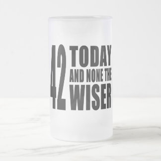 Funny 42nd Birthdays : 42 Today and None the Wiser Frosted Glass Beer Mug