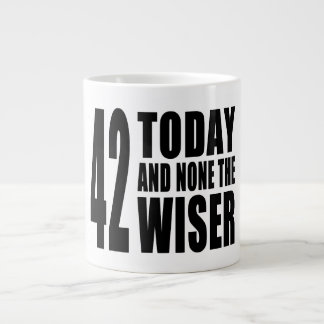 Funny 42nd Birthdays : 42 Today and None the Wiser Giant Coffee Mug