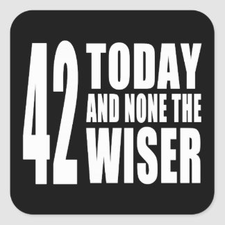 Funny 42nd Birthdays : 42 Today and None the Wiser Square Sticker