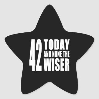Funny 42nd Birthdays : 42 Today and None the Wiser Star Sticker