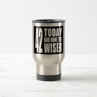 Funny 42nd Birthdays : 42 Today and None the Wiser Travel Mug