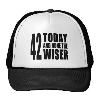 Funny 42nd Birthdays : 42 Today and None the Wiser Trucker Hat