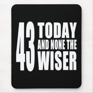 Funny 43rd Birthdays : 43 Today and None the Wiser Mouse Pad