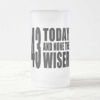 Funny 43rd Birthdays : 43 Today and None the Wiser 16 Oz Frosted Glass Beer Mug