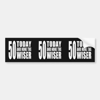Funny 50th Birthdays : 50 Today and None the Wiser Bumper Sticker