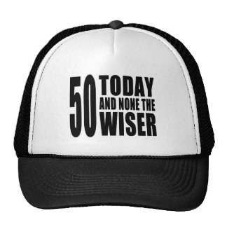 Funny 50th Birthdays : 50 Today and None the Wiser Trucker Hat