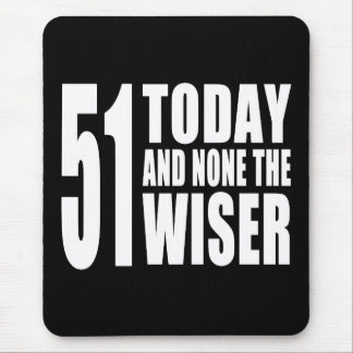 Funny 51st Birthdays : 51 Today and None the Wiser Mouse Pad