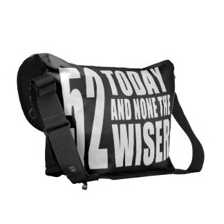 Funny 52nd Birthdays : 52 Today and None the Wiser Courier Bags