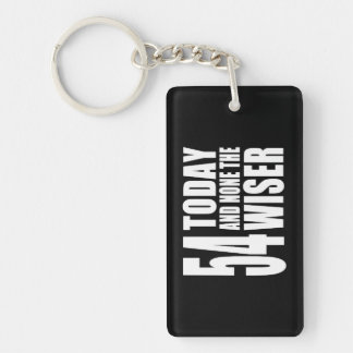 Funny 54th Birthdays : 54 Today and None the Wiser Keychain