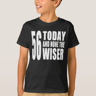 Funny 56th Birthdays : 56 Today and None the Wiser T-Shirt