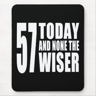 Funny 57th Birthdays : 57 Today and None the Wiser Mouse Pad