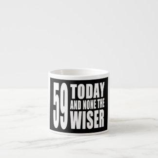 Funny 59th Birthdays : 59 Today and None the Wiser 6 Oz Ceramic Espresso Cup