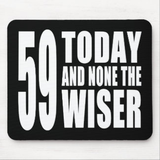 Funny 59th Birthdays : 59 Today and None the Wiser Mouse Pad