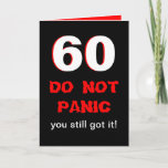 "Funny 60th Birthday Card<br><div class=""desc"">This funny milestone 60th birthday card has a big white 60 edged in red on black. Right below the 60 it says &quot;DO NOT PANIC&quot; in a type style which looks a bit panicked. Then it reads &quot;you still got it&quot; with the punch line being inside the card. Copyright Kathy...</div>"