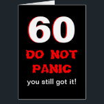 """Funny 60th Birthday Card<br><div class=""""desc"""">This funny milestone 60th birthday card has a big white 60 edged in red on black. Right below the 60 it says &quot;DO NOT PANIC&quot; in a type style which looks a bit panicked. Then it reads &quot;you still got it&quot; with the punch line being inside the card. Copyright Kathy...</div>"""