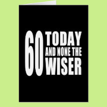 Funny 60th Birthdays : 60 Today and None the Wiser Card