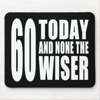 Funny 60th Birthdays : 60 Today and None the Wiser Mouse Pad