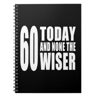 Funny 60th Birthdays : 60 Today and None the Wiser Spiral Notebook