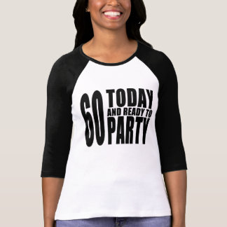 Funny 60th Birthdays : 60 Today and Ready to Party T Shirts