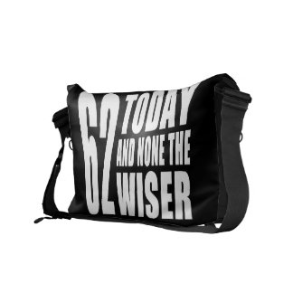 Funny 62nd Birthdays : 62 Today and None the Wiser Courier Bags
