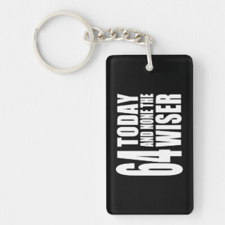 Funny 64th Birthdays : 64 Today and None the Wiser Keychain