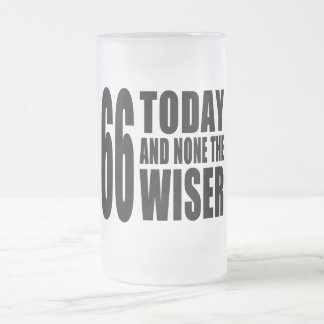 Funny 66th Birthdays : 66 Today and None the Wiser 16 Oz Frosted Glass Beer Mug