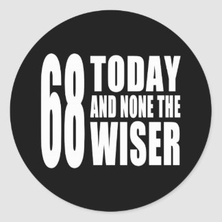 Funny 68th Birthdays : 68 Today and None the Wiser Classic Round Sticker