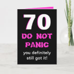 "Funny 70th Birthday Card for Women<br><div class=""desc"">This milestone 70th birthday card was made for women. A big white 70 is edged in hot pink with a black background. The words ""DO NOT PANIC"" appear below and ""you definitely still got it"". If you open the card, you find the funny inside. Caution: This card should only be...</div>"