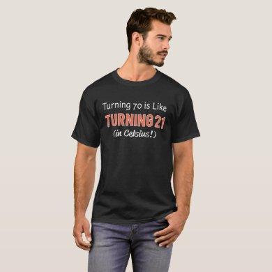 Funny 70th birthday turning 70 21 celcius 2 T-Shirt