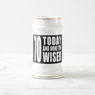 Funny 70th Birthdays : 70 Today and None the Wiser Beer Stein