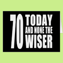 Funny 70th Birthdays : 70 Today and None the Wiser Card