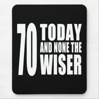 Funny 70th Birthdays : 70 Today and None the Wiser Mouse Pad