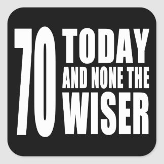 Funny 70th Birthdays : 70 Today and None the Wiser Stickers