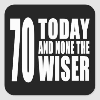 Funny 70th Birthdays : 70 Today and None the Wiser Square Sticker