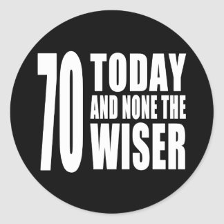 Funny 70th Birthdays : 70 Today and None the Wiser Round Sticker