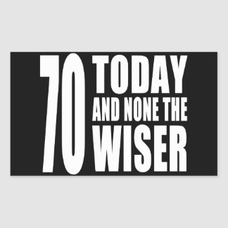Funny 70th Birthdays : 70 Today and None the Wiser Sticker