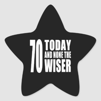 Funny 70th Birthdays : 70 Today and None the Wiser Star Sticker