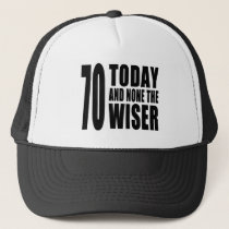 Funny 70th Birthdays : 70 Today and None the Wiser Trucker Hat