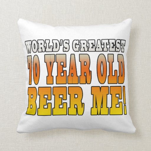 Funny 70th Birthdays : Worlds Greatest 70 Year Old Throw Pillows