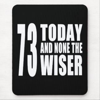 Funny 73rd Birthdays : 73 Today and None the Wiser Mouse Pad