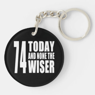 Funny 74th Birthdays : 74 Today and None the Wiser Keychain