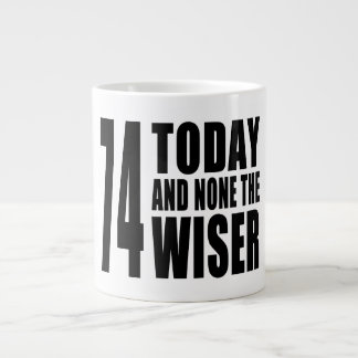 Funny 74th Birthdays : 74 Today and None the Wiser 20 Oz Large Ceramic Coffee Mug