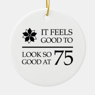 Funny 75th Birthday (Feels Good) Ceramic Ornament