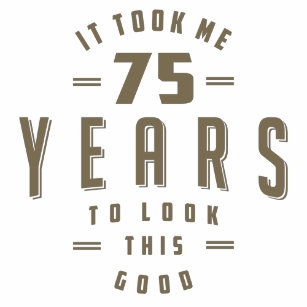 Funny 75th Birthday T Shirt