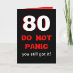 "Funny 80th Birthday Card for Men<br><div class=""desc"">Need a funny 80th birthday card for men?  This is the card for you.  This milestone card has a big 80 with the words ""DO NOT PANIC you still got it"" on the front.  The funny is kept inside.  Copyright Kathy Henis</div>"