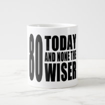 Funny 80th Birthdays : 80 Today and None the Wiser Large Coffee Mug