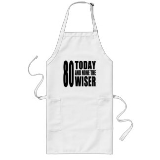 Funny 80th Birthdays : 80 Today and None the Wiser Long Apron