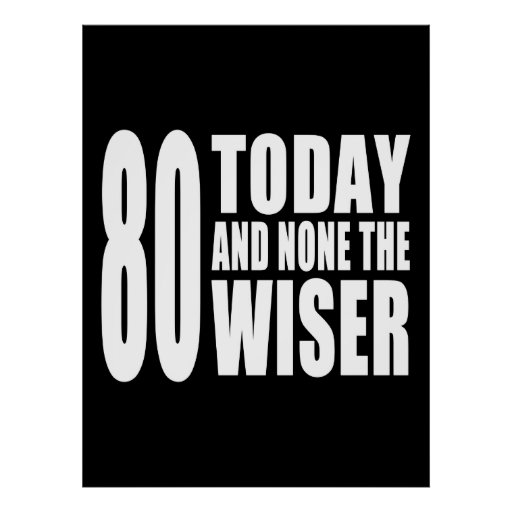 Funny 80th Birthdays : 80 Today and None the Wiser Poster